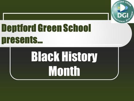Black History Month Deptford Green School presents…