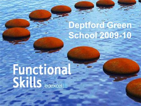 Deptford Green School 2009-10. The 14-19 and Skills White Papers in England announced the introduction of 'functional' English, Mathematics and ICT qualifications.