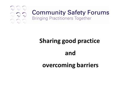 Sharing good practice and overcoming barriers. In your groups consider: What are the barriers that you face when using tools and powers? What impact do.
