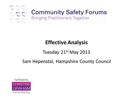 Facilitated by Effective Analysis Tuesday 21 st May 2013 Sam Hepenstal, Hampshire County Council.