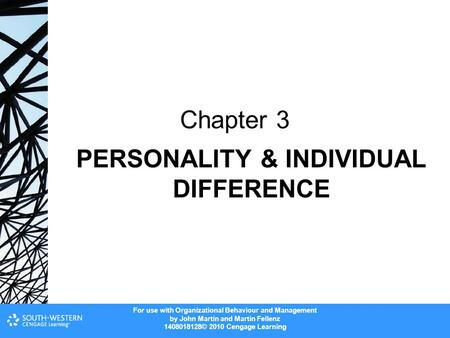 For use with Organizational Behaviour and Management by John Martin and Martin Fellenz 1408018128© 2010 Cengage Learning PERSONALITY & INDIVIDUAL DIFFERENCE.