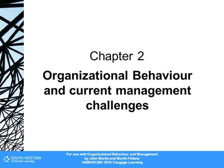 For use with Organizational Behaviour and Management by John Martin and Martin Fellenz 1408018128© 2010 Cengage Learning Organizational Behaviour and current.