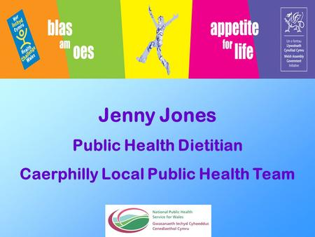 Jenny Jones Public Health Dietitian Caerphilly Local Public Health Team.