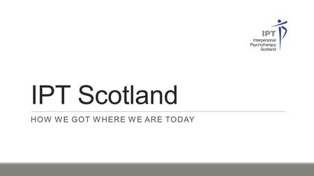 IPT Scotland HOW WE GOT WHERE WE ARE TODAY. Where we are The population of Scotland is 5.295 million (2011). Scotland is part of the UK but has had its.