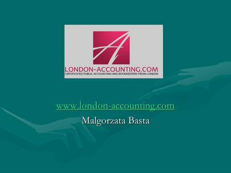 Www.london-accounting.com Malgorzata Basta. Welcome! When your business requires the best accounting service in London and you would like to deal with.