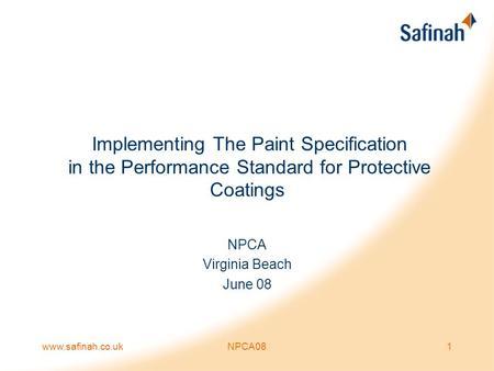Www.safinah.co.ukNPCA081 Implementing The Paint Specification in the Performance Standard for Protective Coatings NPCA Virginia Beach June 08.