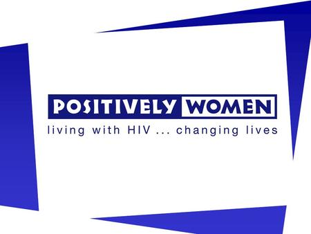 The only national charity providing support for women living with HIV by women living with HIV.