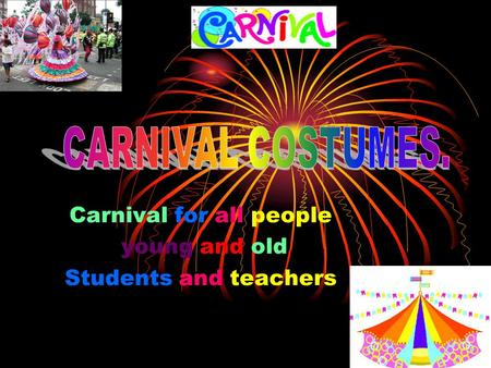 Carnival for all people young and old Students and teachers.