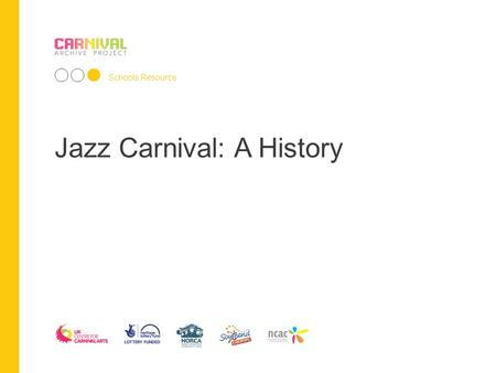 Jazz Carnival: A History Schools Resource. What is Carnival? In pre-Christian times, there were holidays which resemble modern day Carnivals. In Ancient.