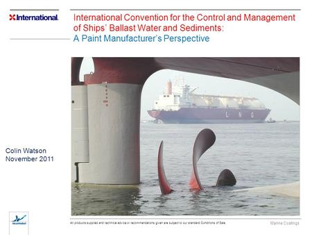 Marine Coatings All products supplied and technical advice or recommendations given are subject to our standard Conditions of Sale. International Convention.