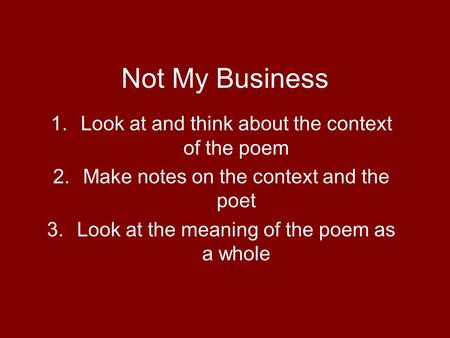 Not My Business Look at and think about the context of the poem