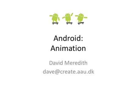 Android: Animation David Meredith
