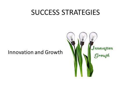 SUCCESS STRATEGIES Innovation and Growth. A Humanistic Approach.