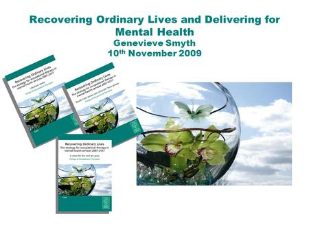 Recovering Ordinary Lives and Delivering for Mental Health Genevieve Smyth 10 th November 2009.