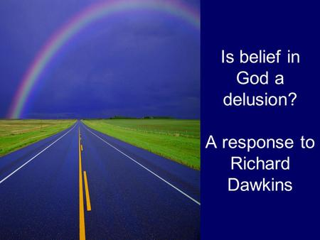 Is belief in God a delusion? A response to Richard Dawkins.