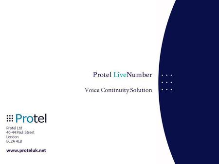 Protel Ltd 40-44 Paul Street London EC2A 4LB www.proteluk.net Protel LiveNumber Voice Continuity Solution.
