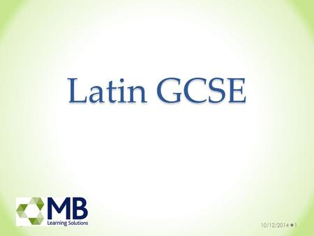 Latin GCSE 10/12/20141. Why study Latin? Develops awareness of how languages work Develops skills valued by universities and employers Helps with getting.
