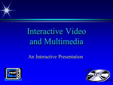 Interactive Video and Multimedia An Interactive Presentation.
