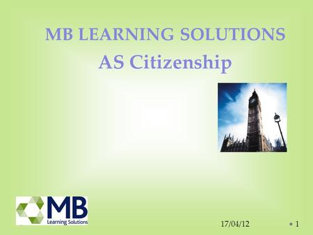 17/04/121 MB LEARNING SOLUTIONS AS Citizenship. Why study A Level Citizenship? Citizenship affects your rights and responsibilities as a citizen and it.