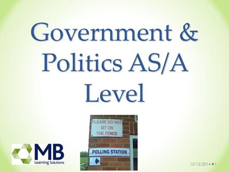 Government & Politics AS/A Level 10/12/20141. Politics: the use and abuse of power Is our voting system fair? Should unelected lords help decide our laws?
