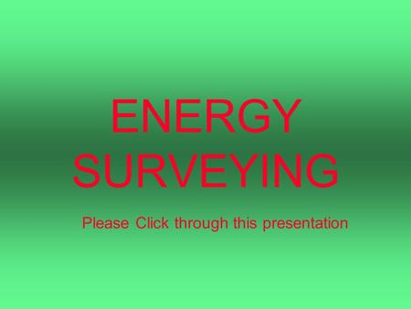 ENERGY SURVEYING Please Click through this presentation.