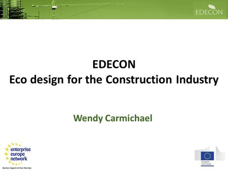 EDECON Eco design for the Construction Industry Wendy Carmichael.