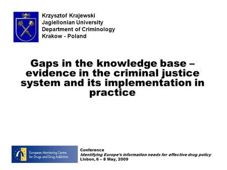 Krzysztof Krajewski Jagiellonian University Department of Criminology Krakow - Poland Gaps in the knowledge base – evidence in the criminal justice system.