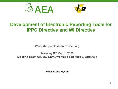 1 Development of Electronic Reporting Tools for IPPC Directive and WI Directive Workshop – Session Three (WI) Tuesday 3 rd March 2009 Meeting room 0A,