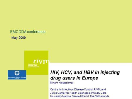 National Institute for Public Health and the Environment HIV, HCV, and HBV in injecting drug users in Europe Mirjam Kretzschmar Centre for Infectious Disease.