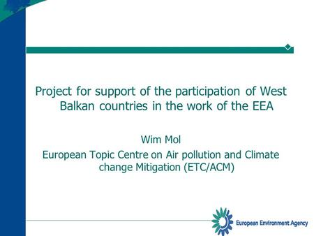 Project for support of the participation of West Balkan countries in the work of the EEA Wim Mol European Topic Centre on Air pollution and Climate change.