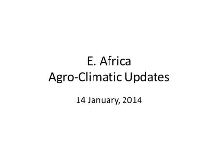 E. Africa Agro-Climatic Updates 14 January, 2014.