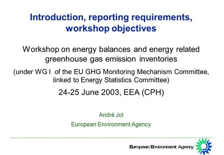 1 Introduction, reporting requirements, workshop objectives Workshop on energy balances and energy related greenhouse gas emission inventories (under WG.