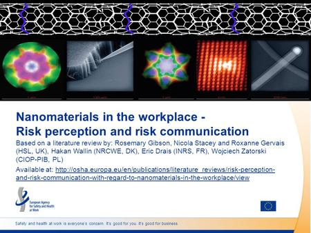 Safety and health at work is everyone's concern. It's good for you. It's good for business. Nanomaterials in the workplace - Risk perception and risk communication.