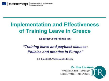 "Implementation and Effectiveness of Training Leave in Greece Cedefop' s workshop on: ""Training leave and payback clauses: Policies and practice in Europe"""