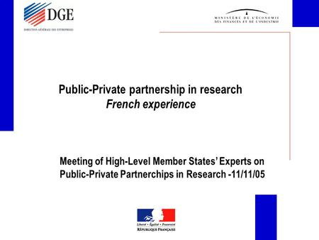 Public-Private partnership in research French experience Meeting of High-Level Member States' Experts on Public-Private Partnerchips in Research -11/11/05.