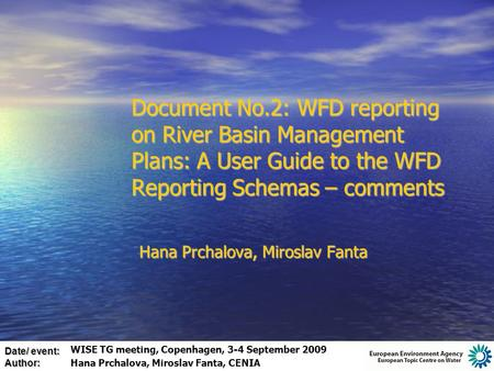 Date/ event: Author: Document No.2: WFD reporting on River Basin Management Plans: A User Guide to the WFD Reporting Schemas – comments Hana Prchalova,