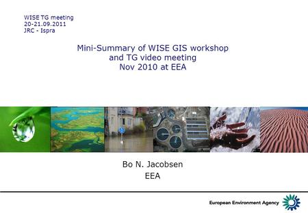 Mini-Summary of WISE GIS workshop and TG video meeting Nov 2010 at EEA Bo N. Jacobsen EEA WISE TG meeting 20-21.09.2011 JRC - Ispra.