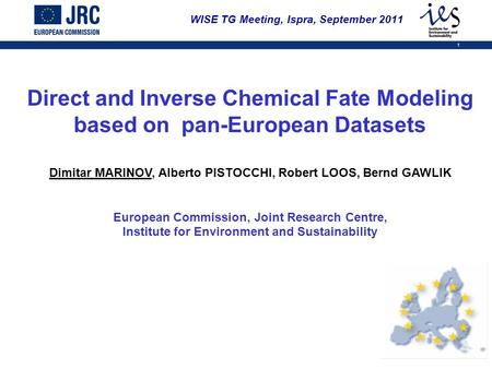 1 WISE TG Meeting, Ispra, September 2011 Direct and Inverse Chemical Fate Modeling based on pan-European Datasets Dimitar MARINOV, Alberto PISTOCCHI, Robert.
