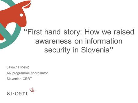 """First hand story: How we raised awareness on information security in Slovenia"" Jasmina Mešić AR programme coordinator Slovenian CERT."