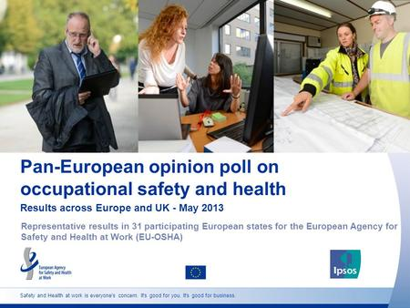 Pan-European opinion poll on occupational safety and health Results across Europe and UK - May 2013 Representative results in 31 participating European.