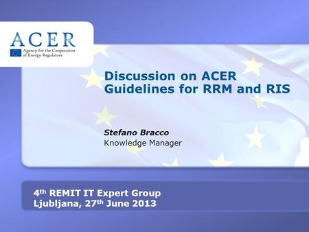 TITRE 4 th REMIT IT Expert Group Ljubljana, 27 th June 2013 Discussion on ACER Guidelines for RRM and RIS Stefano Bracco Knowledge Manager.