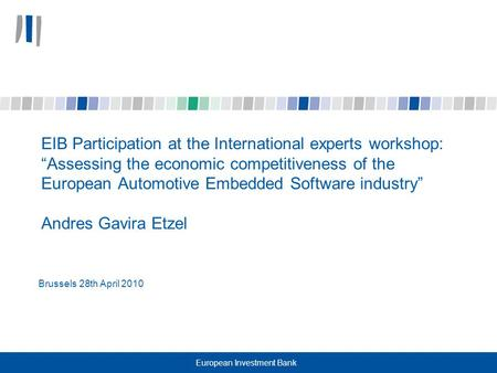 "European Investment Bank EIB Participation at the International experts workshop: ""Assessing the economic competitiveness of the European Automotive Embedded."