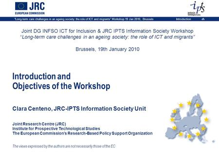 """Long-term care challenges in an ageing society: the role of ICT and migrants"" Workshop 19 Jan 2010, BrusselsIntroduction 1 Joint DG INFSO ICT for Inclusion."