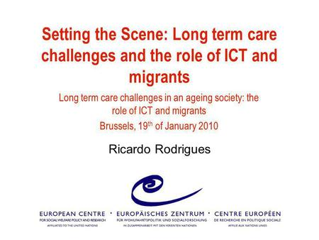 Setting the Scene: Long term care challenges and the role of ICT and migrants Long term care challenges in an ageing society: the role of ICT and migrants.