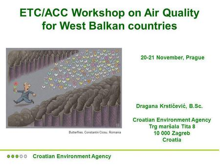 ETC/ACC Workshop on Air Quality for West Balkan countries 20-21 November, Prague Dragana Krstičević, B.Sc. Croatian Environment Agency Trg maršala Tita.