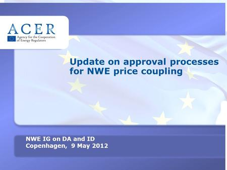 1 TITRE Update on approval processes for NWE price coupling NWE IG on DA and ID Copenhagen, 9 May 2012.