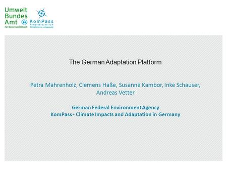 The German Adaptation Platform Petra Mahrenholz, Clemens Haße, Susanne Kambor, Inke Schauser, Andreas Vetter German Federal Environment Agency KomPass.