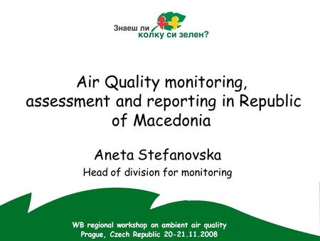 Air Quality monitoring, assessment and reporting in Republic of Macedonia Aneta Stefanovska Head of division for monitoring WB regional workshop on ambient.