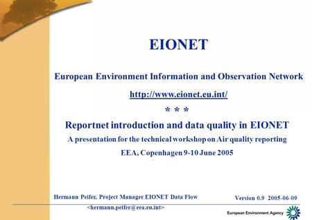 EIONET European Environment Information and Observation Network  Version 0.9 2005-06-09 * * * Reportnet introduction and data.