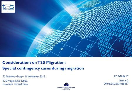 0 Considerations on T2S Migration: Special contingency cases during migration T2S Programme Office European Central Bank T2S Advisory Group - 19 November.